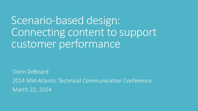 2014 Mid-Atlantic Technical Communication Conference Scenario-based design: Connecting content to support customer perform...