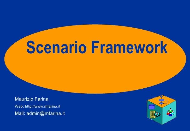Scenario Framework  Maurizio Farina Web: http://www.mfarina.it Mail: admin@mfarina.it Open Source Business Process Managem...