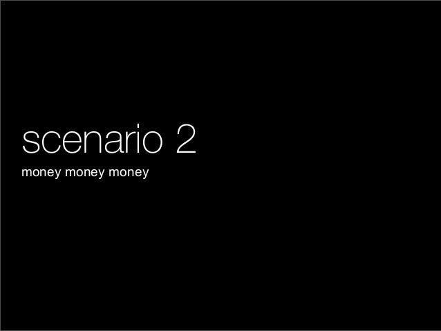 scenario 2money money money