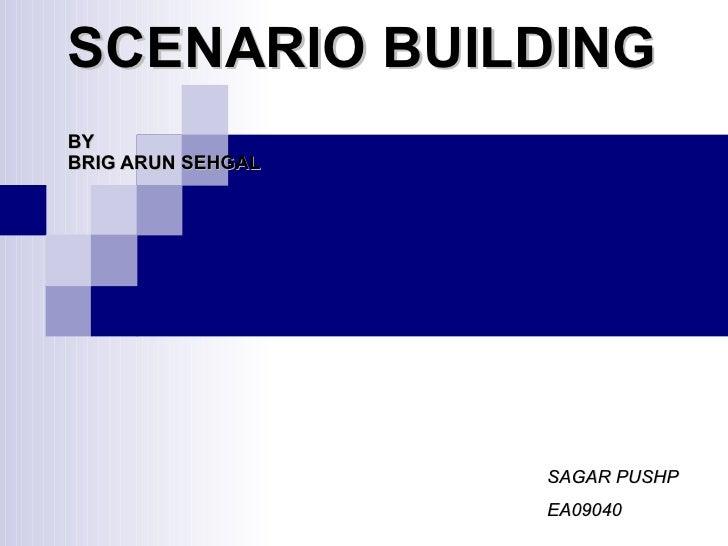SCENARIO BUILDING BY BRIG ARUN SEHGAL SAGAR PUSHP EA09040