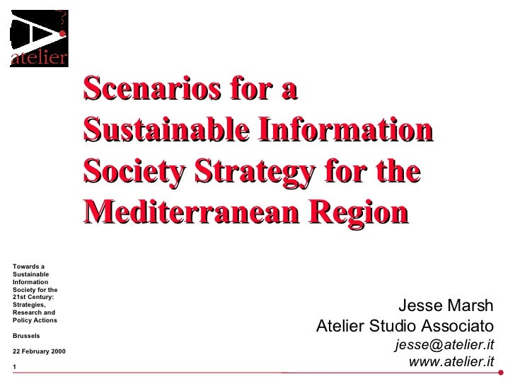 Scenarios for a Sustainable Information Society Strategy for the Mediterranean Region Jesse Marsh Atelier Studio Associato...