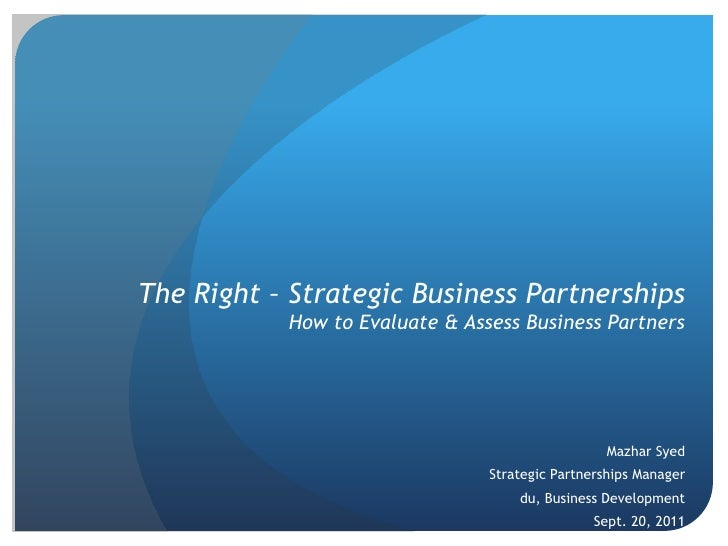 The Right – Strategic Business PartnershipsHow to Evaluate & Assess Business Partners<br />Mazhar Syed<br />Strategic Part...
