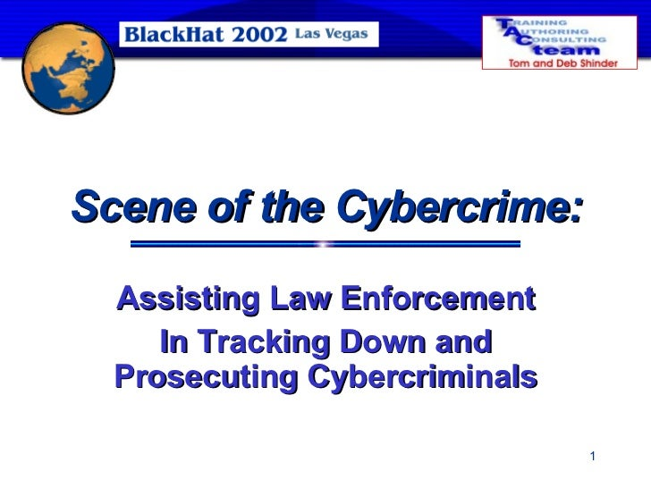 Scene of the Cybercrime: Assisting Law Enforcement In Tracking Down and Prosecuting Cybercriminals