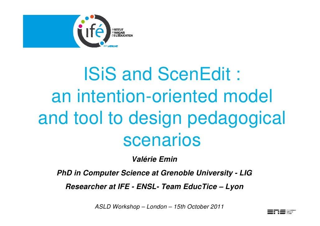 ISiS and ScenEdit : an intention-oriented modeland tool to design pedagogical           scenarios                       Va...
