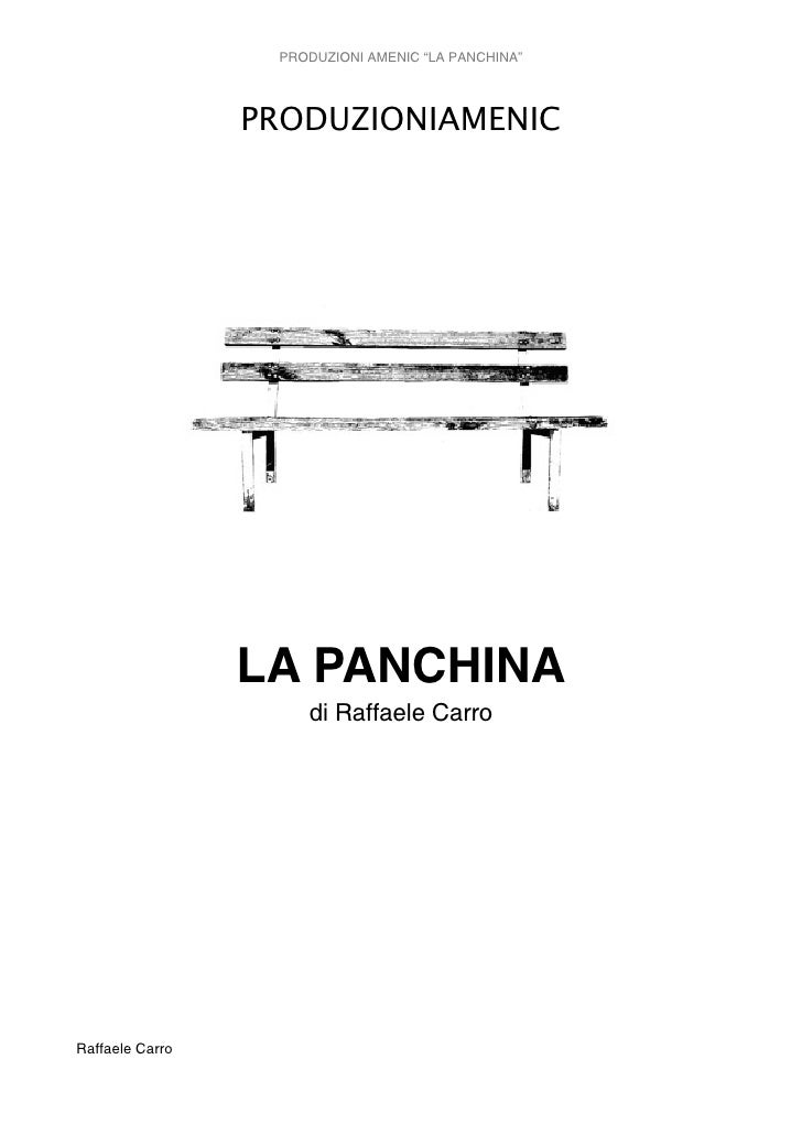 """PRODUZIONI AMENIC """"LA PANCHINA""""                 PRODUZIONIAMENIC                 LA PANCHINA                     di Raffae..."""