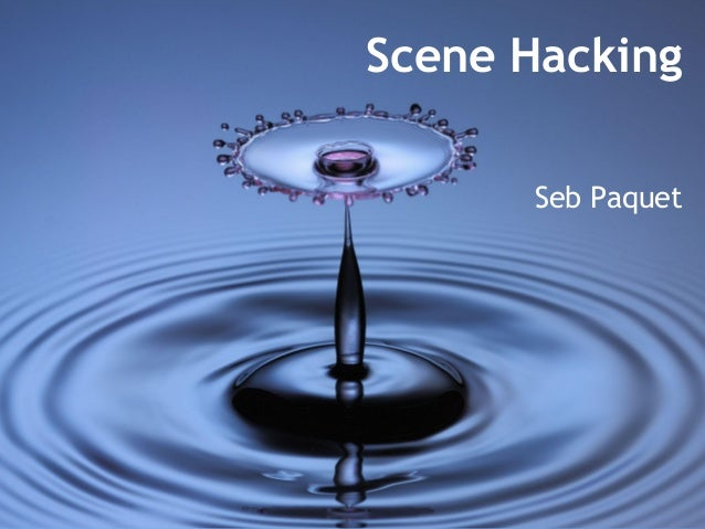 Scene Hacking by Seb Paquet