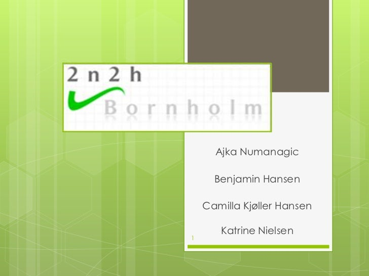 1<br />Ajka Numanagic<br />Benjamin Hansen <br />Camilla Kjøller Hansen Katrine Nielsen<br />