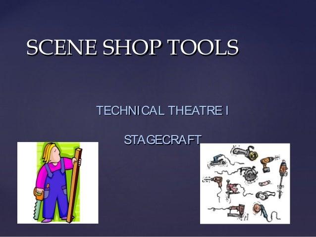 SCENE SHOP TOOLSSCENE SHOP TOOLS TECHNICAL THEATRE ITECHNICAL THEATRE I STAGECRAFTSTAGECRAFT