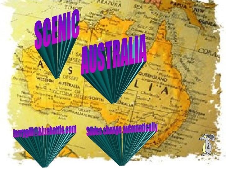 SCENIC AUSTRALIA [email_address] Slides change automatically
