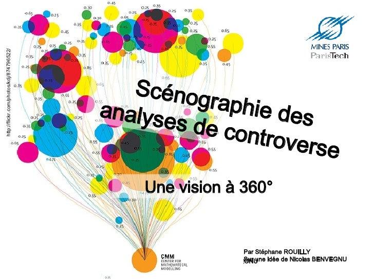 Une vision à 360° Scénographie des analyses de controverse http://flickr.com/photos/kdj/874796522/ Par Stéphane ROUILLY Su...