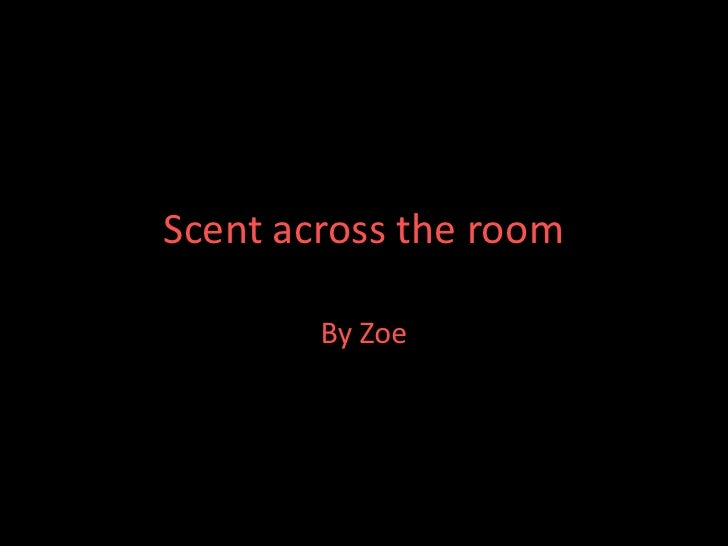 Scent across the room<br />By Zoe<br />