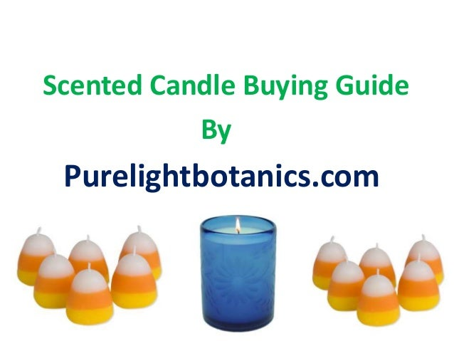 Scented candle buying guide purelightbotanics - A buying guide for decorative candles ...