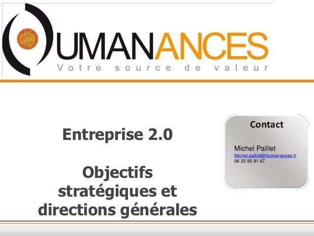 Contact   Entreprise 2.0                       Michel Paillet                       Michel.paillet@humanances.fr          ...