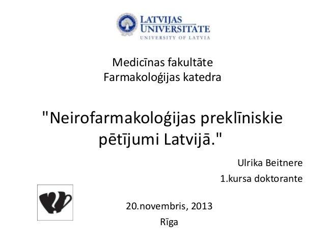 """Medicīnas fakultāte Farmakoloģijas katedra  """"Neirofarmakoloģijas preklīniskie pētījumi Latvijā."""" Ulrika Beitnere 1.kursa d..."""