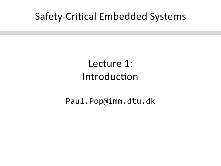Safety-‐Cri+cal  Embedded  Systems                                                            Lecture  1:    ...