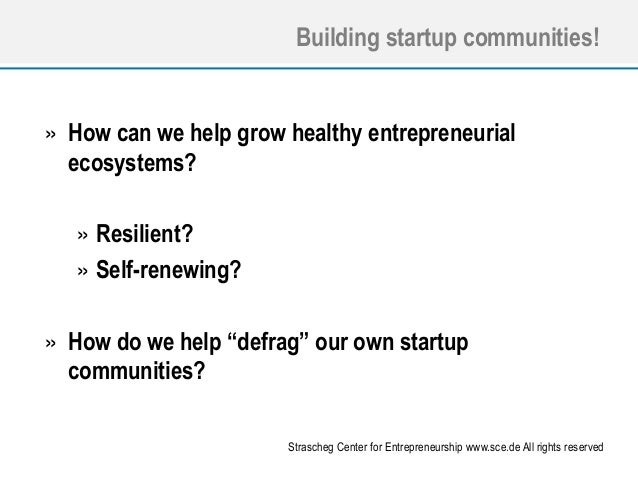 Building startup communities!  » How can we help grow healthy entrepreneurial ecosystems? » Resilient? » Self-renewing? » ...