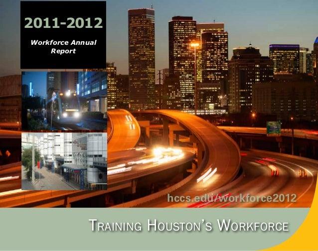 2011-2012Workforce Annual    Report                        hccs.edu/workforce2012              Training Houston's Workforce