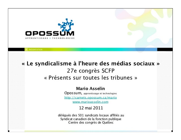 PRÉSENTATION« Le syndicalisme à l'heure des médias sociaux »                27e congrès SCFP        « Présents sur toutes ...