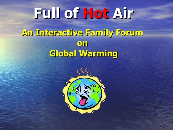 Full of  Hot  Air An Interactive Family Forum  on  Global Warming