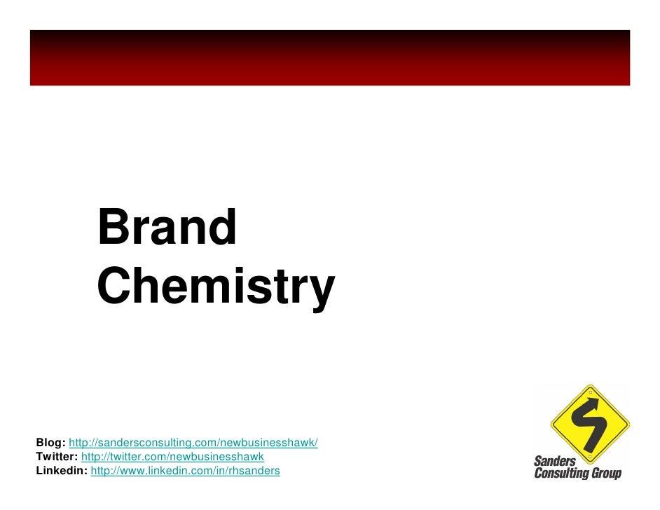Brand           Chemistry  Blog: http://sandersconsulting.com/newbusinesshawk/ Twitter: http://twitter.com/newbusinesshawk...