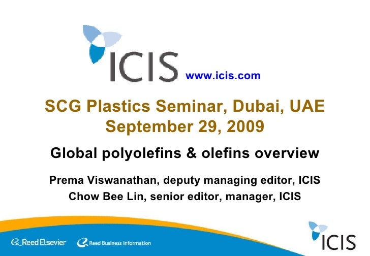 Chow Bee Lin, senior editor, manager, ICIS SCG Plastics Seminar, Dubai, UAE September 29, 2009 Global polyolefins & olefin...