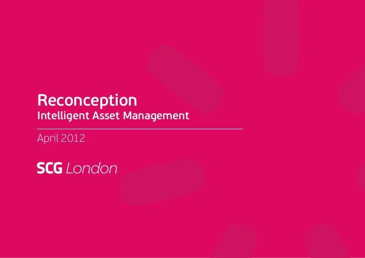 ReconceptionIntelligent Asset ManagementApril 2012