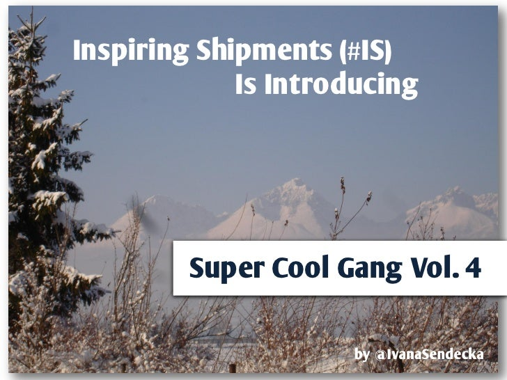 Inspiring Shipments (#IS)             Is Introducing         Super Cool Gang Vol. 4                     by @IvanaSendecka