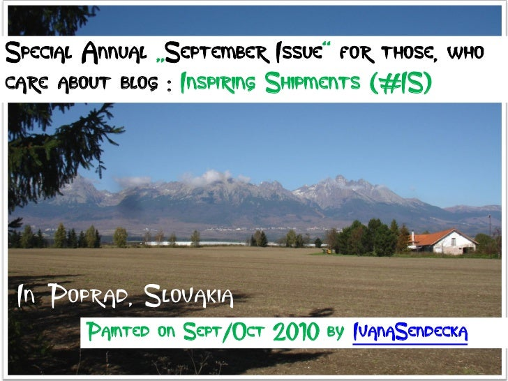 "Special Annual ""September Issue"" for those, who care about blog : Inspiring Shipments (#IS)      In Poprad, Slovakia      ..."