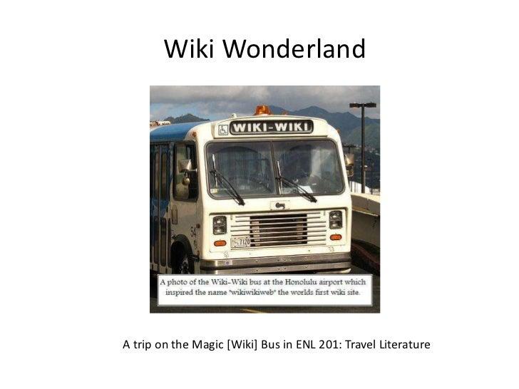 Wiki Wonderland<br />A trip on the Magic [Wiki] Bus in ENL 201: Travel Literature<br />