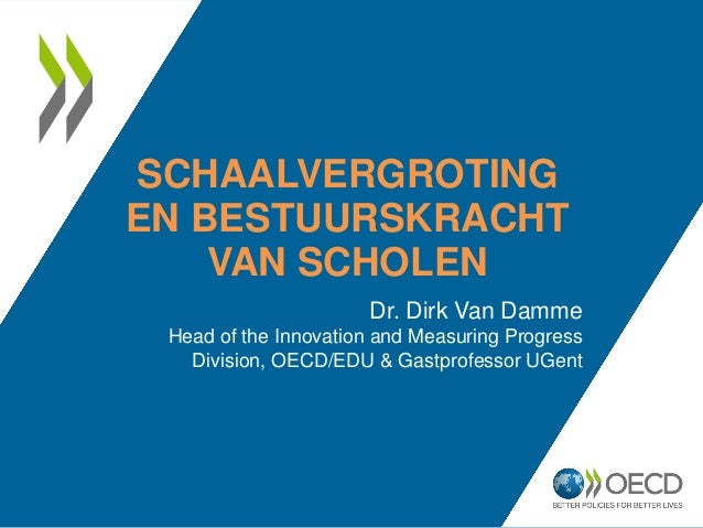 SCHAALVERGROTING EN BESTUURSKRACHT VAN SCHOLEN Dr. Dirk Van Damme Head of the Innovation and Measuring Progress Division, ...