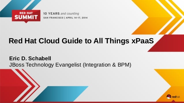 Red Hat Cloud Guide to All Things xPaaS Eric D. Schabell JBoss Technology Evangelist (Integration & BPM)
