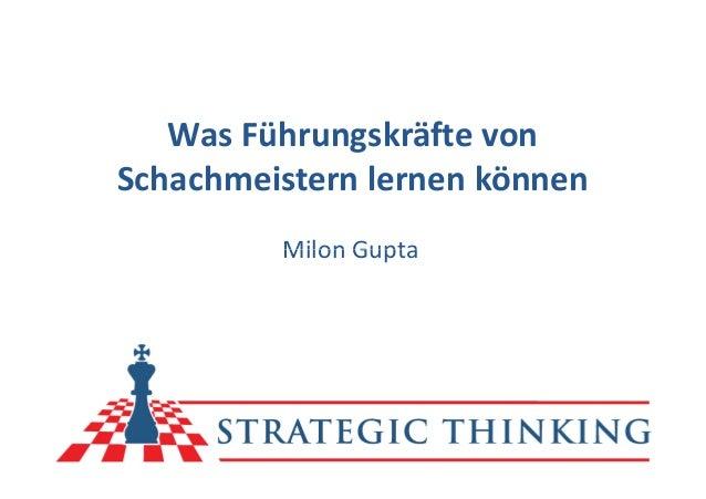 Was Führungskräfte von Schachmeistern lernen können Milon GuptaMilon Gupta