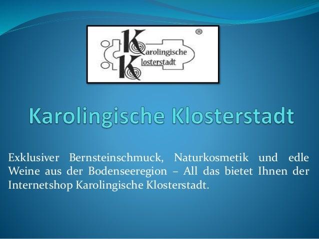 Exklusiver Bernsteinschmuck, Naturkosmetik und edle Weine aus der Bodenseeregion – All das bietet Ihnen der Internetshop K...