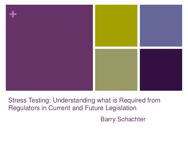+Stress Testing: Understanding what is Required fromRegulators in Current and Future Legislation                          ...