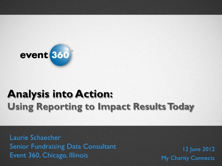 Analysis Into Action: Using Reporting to Impact Results Today / Laurie Schaecher, Event 360