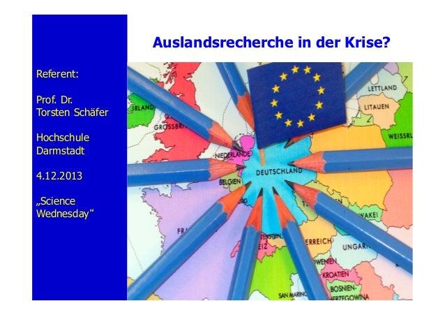 """Auslandsrecherche in der Krise? Referent: Prof. Dr. Torsten Schäfer Hochschule Darmstadt 4.12.2013 """"Science Wednesday""""  1"""