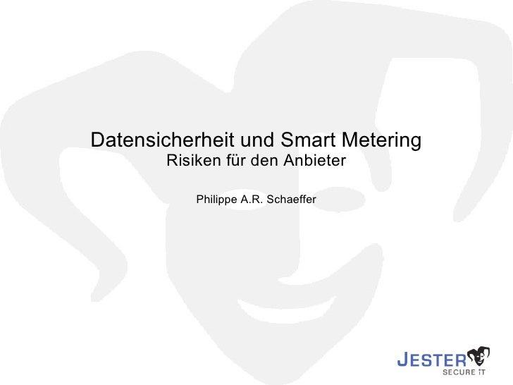 Datensicherheit und Smart Metering Risiken für den Anbieter Philippe A.R. Schaeffer