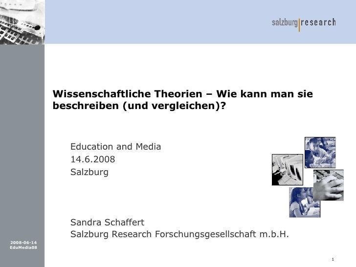 Wissenschaftliche Theorien – Wie kann man sie beschreiben (und vergleichen)? <ul><ul><li>Education and Media </li></ul></u...