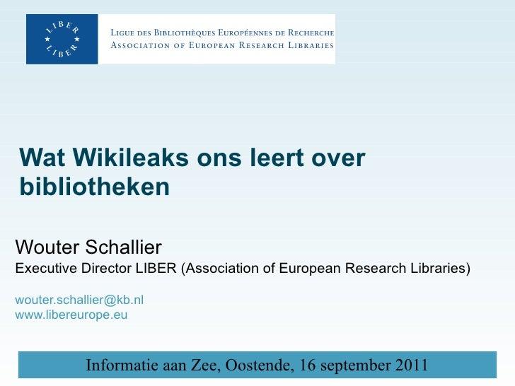 Wat Wikileaks ons leert over bibliotheken   Wouter Schallier Executive Director LIBER (Association of European Research Li...