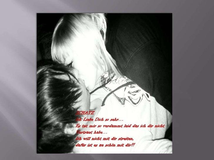 SCHATZ   <br />Ich Liebe Dich so sehr…<br />Es tut mir so verdammt leid das ich dir nicht<br />Vertraut habe…<br />Ich wil...