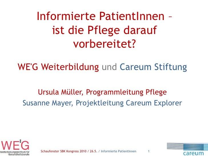 Informierte PatientInnen – ist die Pflege darauf vorbereitet?<br />WE'G Weiterbildung undCareum Stiftung<br />Ursula Mülle...