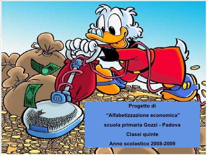 """Progetto di """"Alfabetizzazione economica"""" scuola primaria Gozzi - Padova         Classi quinte   Anno scolastico 2008-2009 ..."""