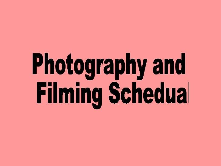 photography and Filming Schedual