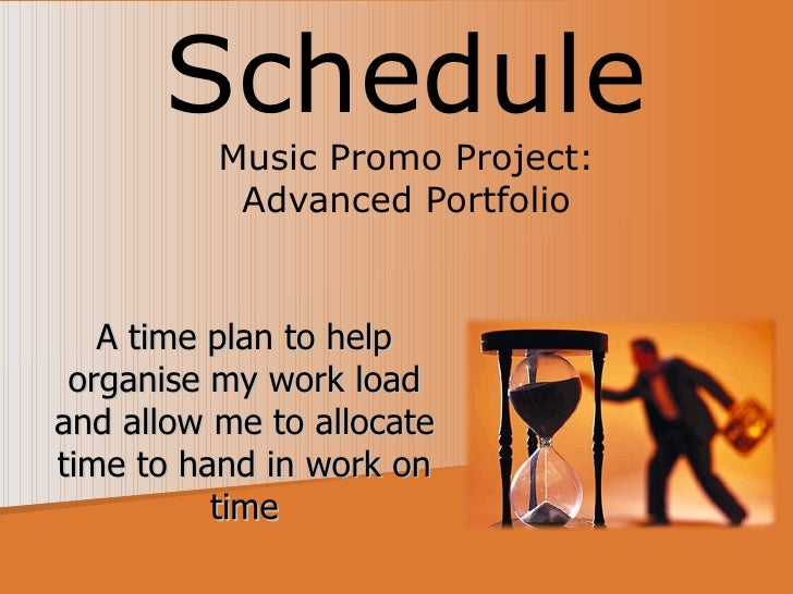 Schedule           Music Promo Project:            Advanced Portfolio      A time plan to help  organise my work load and ...