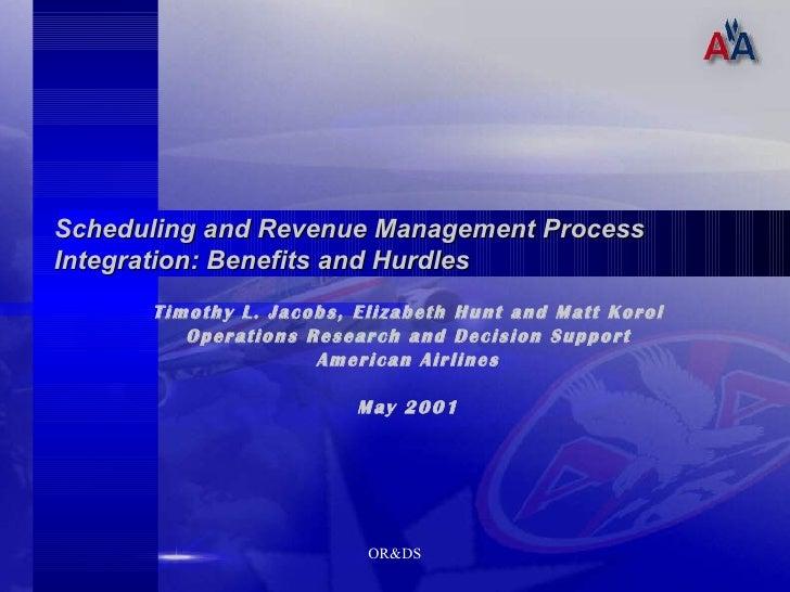 Scheduling and Revenue Management Process Integration: Benefits and Hurdles Timothy L. Jacobs, Elizabeth Hunt and Matt Kor...