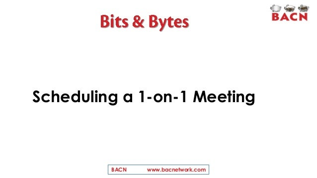 Scheduling a 1-on-1 Meeting BACN www.bacnetwork.com