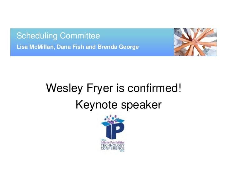 Scheduling CommitteeLisa McMillan, Dana Fish and Brenda George          Wesley Fryer is confirmed!               Keynote s...