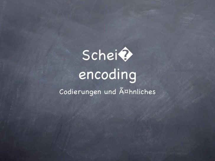 Schei�     encodingCodierungen und ähnliches