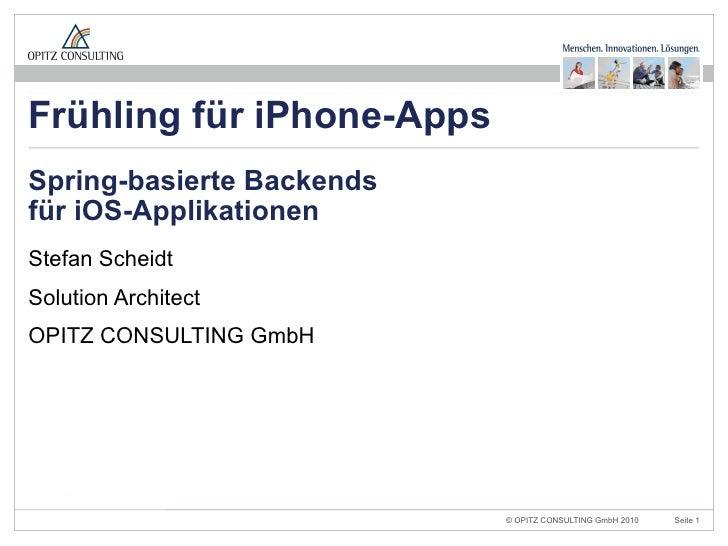Frühling für iPhone-AppsSpring-basierte Backendsfür iOS-ApplikationenStefan ScheidtSolution ArchitectOPITZ CONSULTING GmbH...