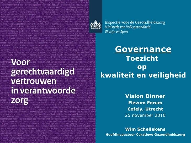 Governance Toezicht  op  kwaliteit en veiligheid <ul><li>Vision Dinner </li></ul><ul><li>Flevum Forum </li></ul><ul><li>Co...